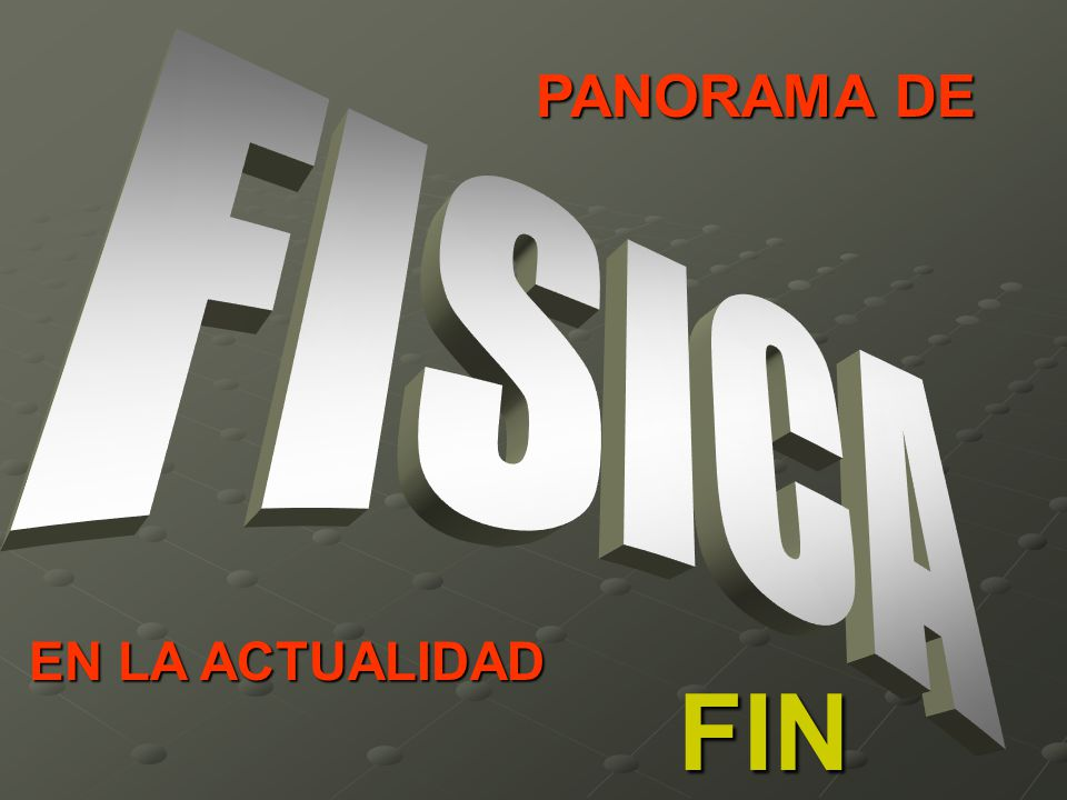 PANORAMA DE FISICA EN LA ACTUALIDAD FIN