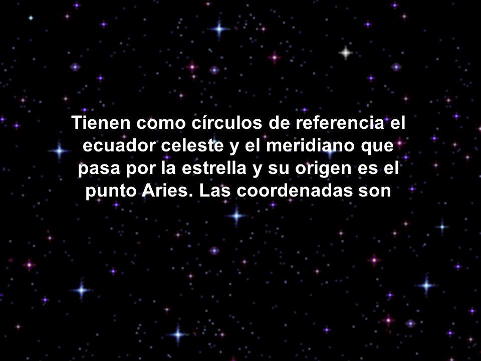 Tienen como círculos de referencia el ecuador celeste y el meridiano que pasa por la estrella y su origen es el punto Aries.