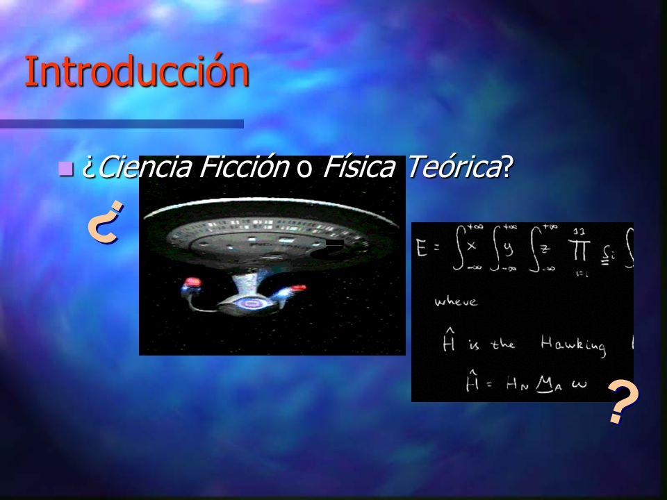 Introducción ¿Ciencia Ficción o Física Teórica ¿ ¿