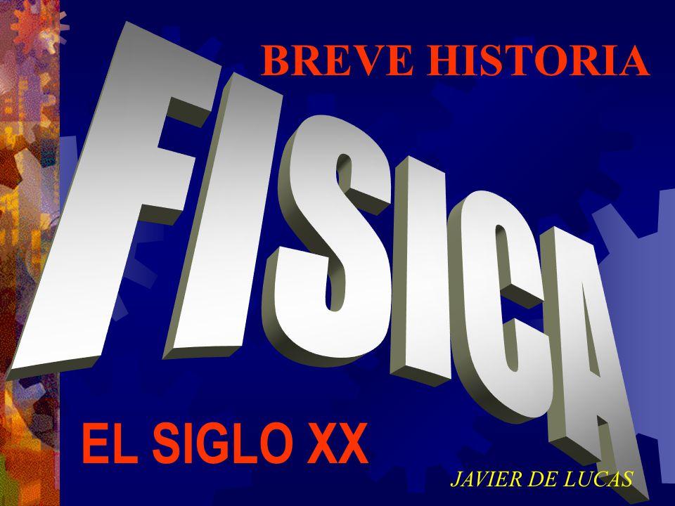 BREVE HISTORIA FISICA EL SIGLO XX JAVIER DE LUCAS