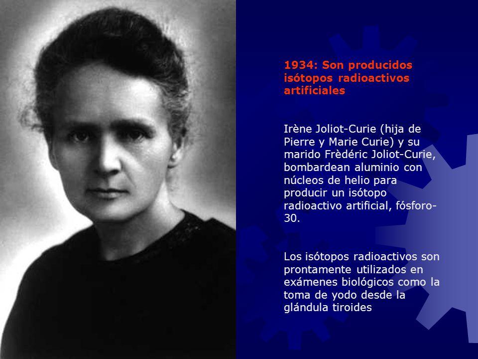 1934: Son producidos isótopos radioactivos artificiales