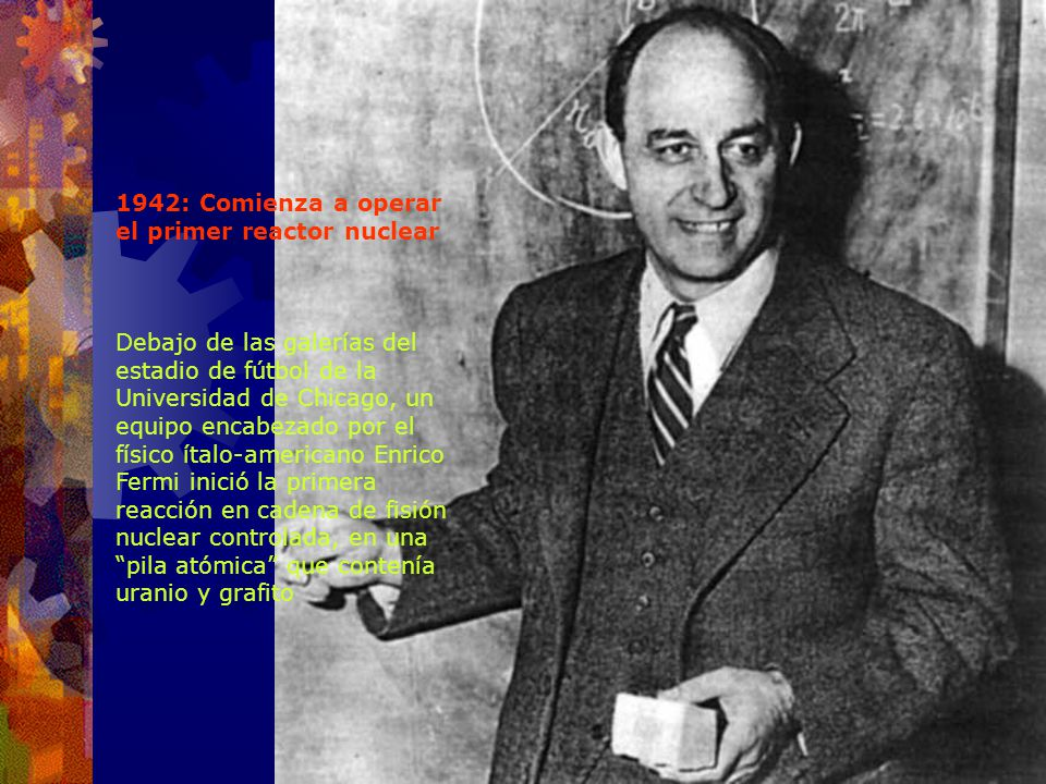 1942: Comienza a operar el primer reactor nuclear
