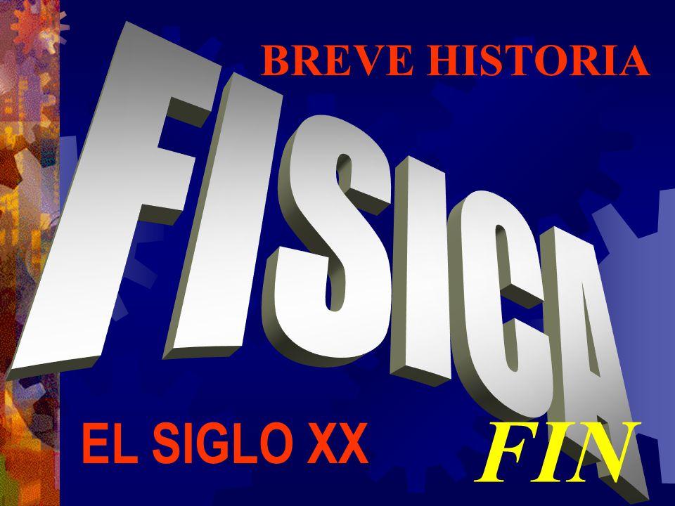 BREVE HISTORIA FISICA FIN EL SIGLO XX