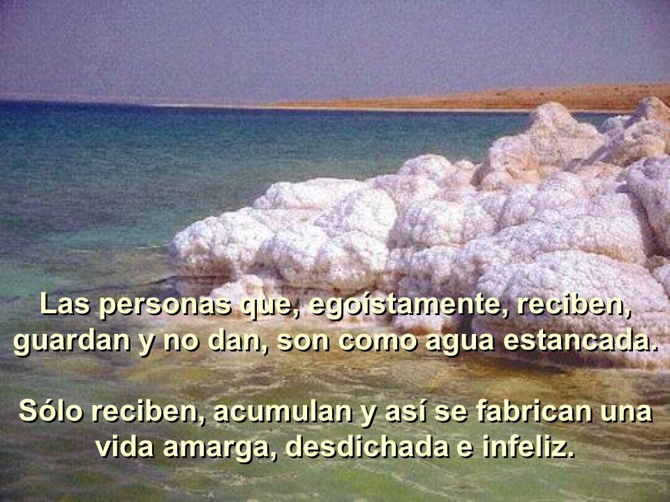 Las personas que, egoístamente, reciben, guardan y no dan, son como agua estancada.