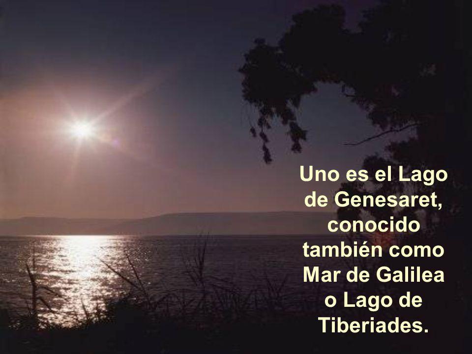 Uno es el Lago de Genesaret, conocido también como Mar de Galilea
