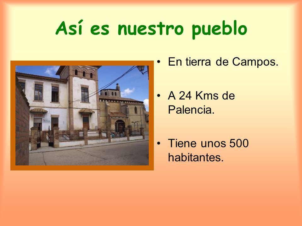 Así es nuestro pueblo En tierra de Campos. A 24 Kms de Palencia.