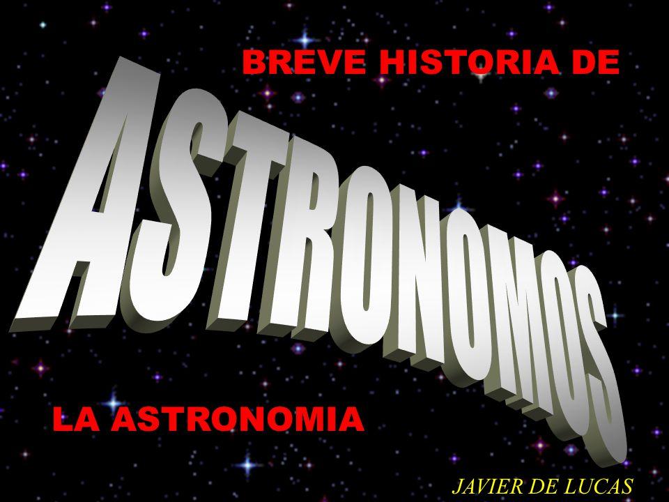 BREVE HISTORIA DE ASTRONOMOS LA ASTRONOMIA JAVIER DE LUCAS