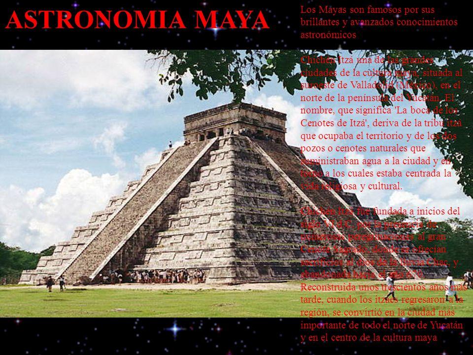 ASTRONOMIA MAYA Los Mayas son famosos por sus brillantes y avanzados conocimientos astronómicos.