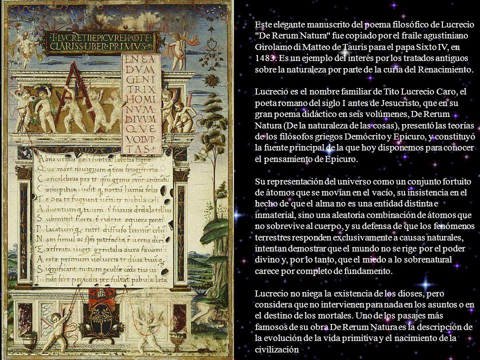 Este elegante manuscrito del poema filosófico de Lucrecio De Rerum Natura fue copiado por el fraile agustiniano Girolamo di Matteo de Tauris para el papa Sixto IV, en 1483.
