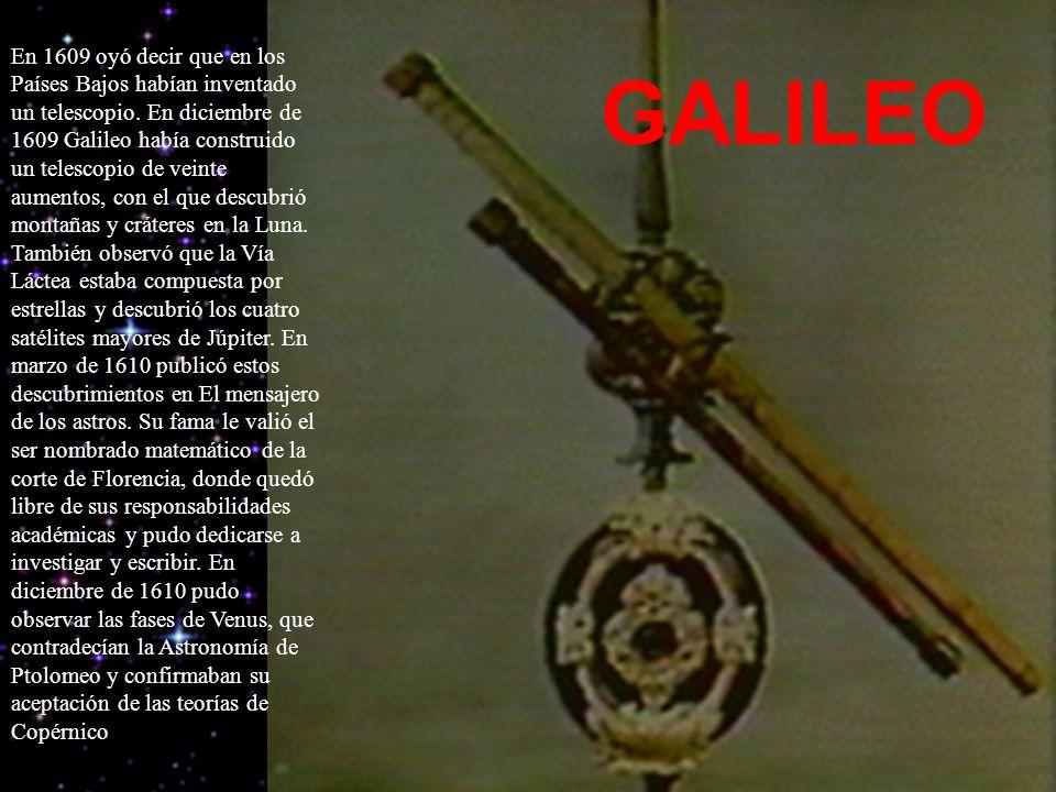 En 1609 oyó decir que en los Países Bajos habían inventado un telescopio. En diciembre de 1609 Galileo había construido un telescopio de veinte aumentos, con el que descubrió montañas y cráteres en la Luna. También observó que la Vía Láctea estaba compuesta por estrellas y descubrió los cuatro satélites mayores de Júpiter. En marzo de 1610 publicó estos descubrimientos en El mensajero de los astros. Su fama le valió el ser nombrado matemático de la corte de Florencia, donde quedó libre de sus responsabilidades académicas y pudo dedicarse a investigar y escribir. En diciembre de 1610 pudo observar las fases de Venus, que contradecían la Astronomía de Ptolomeo y confirmaban su aceptación de las teorías de Copérnico