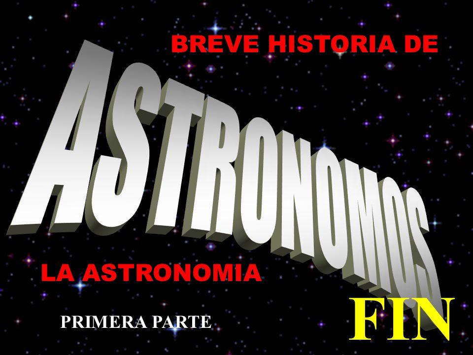 BREVE HISTORIA DE ASTRONOMOS LA ASTRONOMIA FIN PRIMERA PARTE