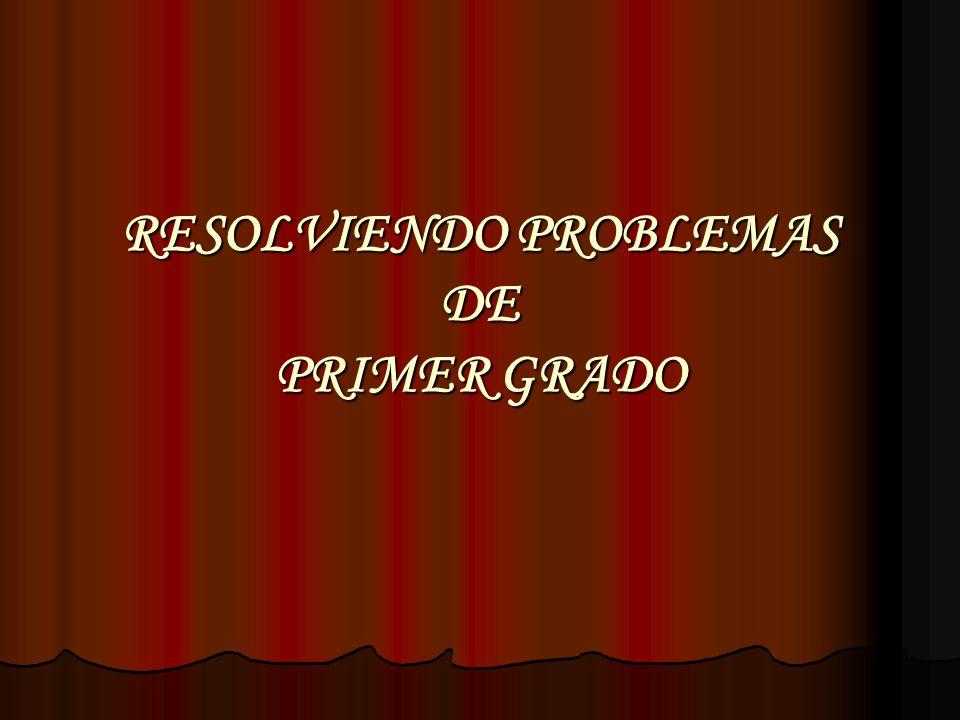 RESOLVIENDO PROBLEMAS DE PRIMER GRADO