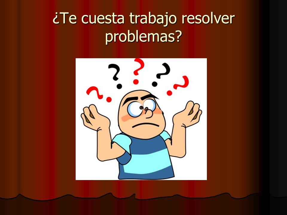 ¿Te cuesta trabajo resolver problemas