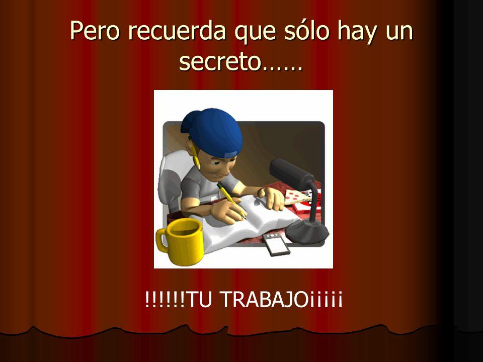Pero recuerda que sólo hay un secreto……
