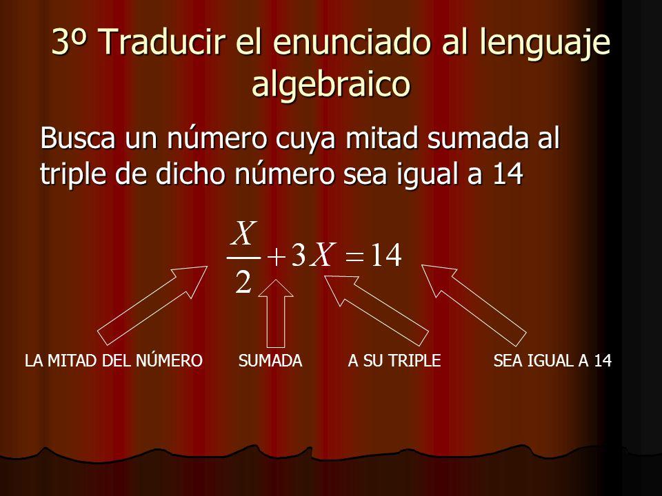 3º Traducir el enunciado al lenguaje algebraico