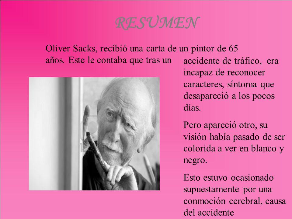 RESUMEN Oliver Sacks, recibió una carta de un pintor de 65 años. Este le contaba que tras un.