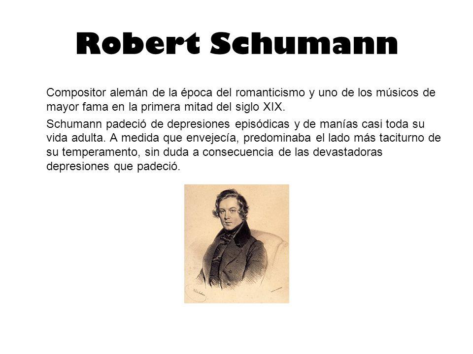 Robert Schumann Compositor alemán de la época del romanticismo y uno de los músicos de mayor fama en la primera mitad del siglo XIX.