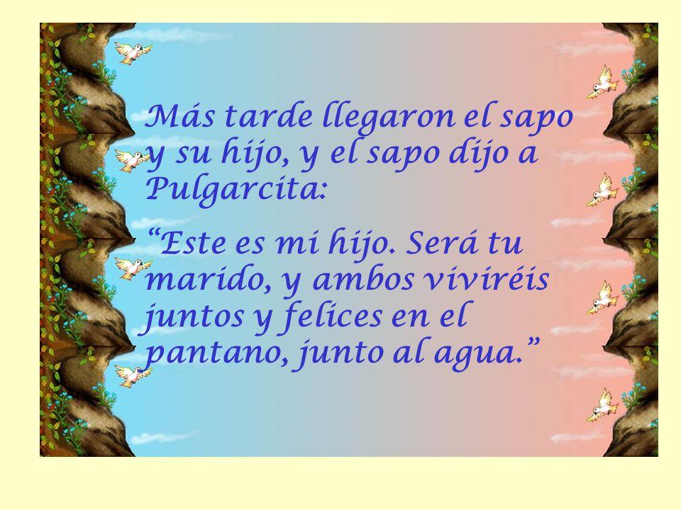 Más tarde llegaron el sapo y su hijo, y el sapo dijo a Pulgarcita: