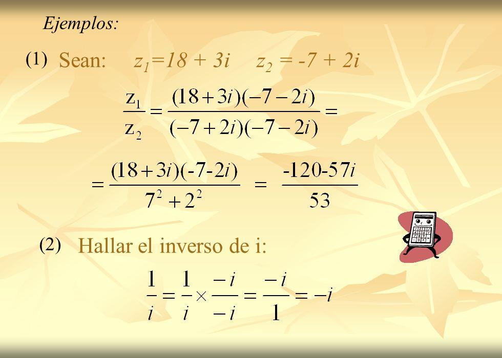 Sean: z1=18 + 3i z2 = -7 + 2i Hallar el inverso de i: Ejemplos: (1)
