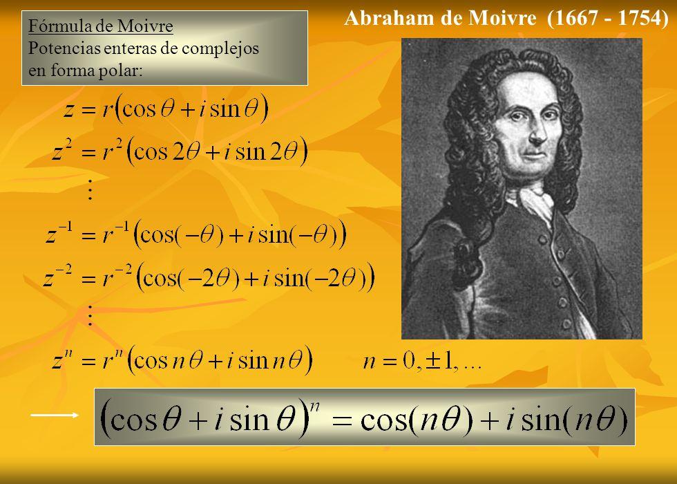 Abraham de Moivre (1667 - 1754) Fórmula de Moivre