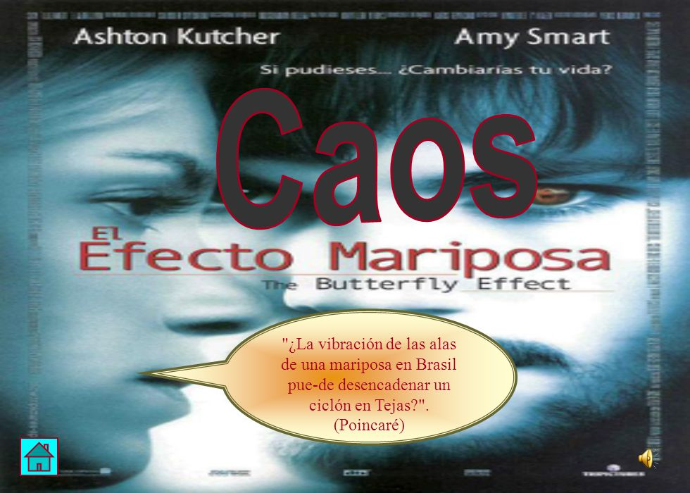 Caos ¿La vibración de las alas de una mariposa en Brasil pue-de desencadenar un ciclón en Tejas .