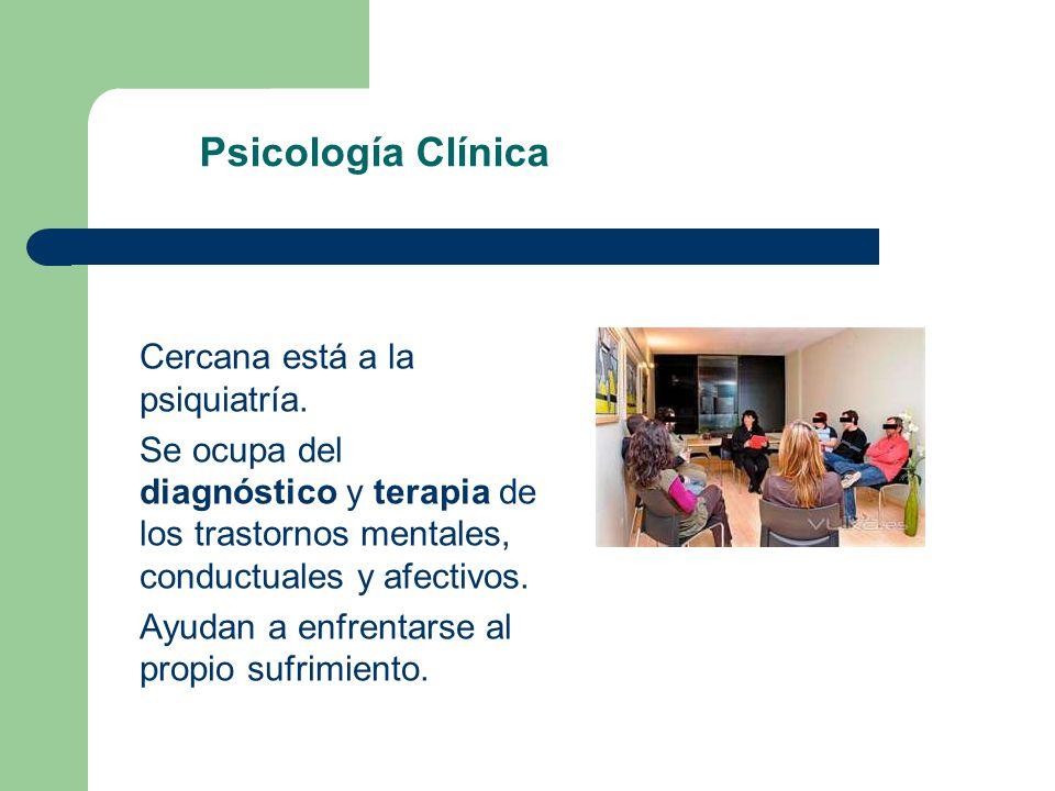 Psicología Clínica Cercana está a la psiquiatría.