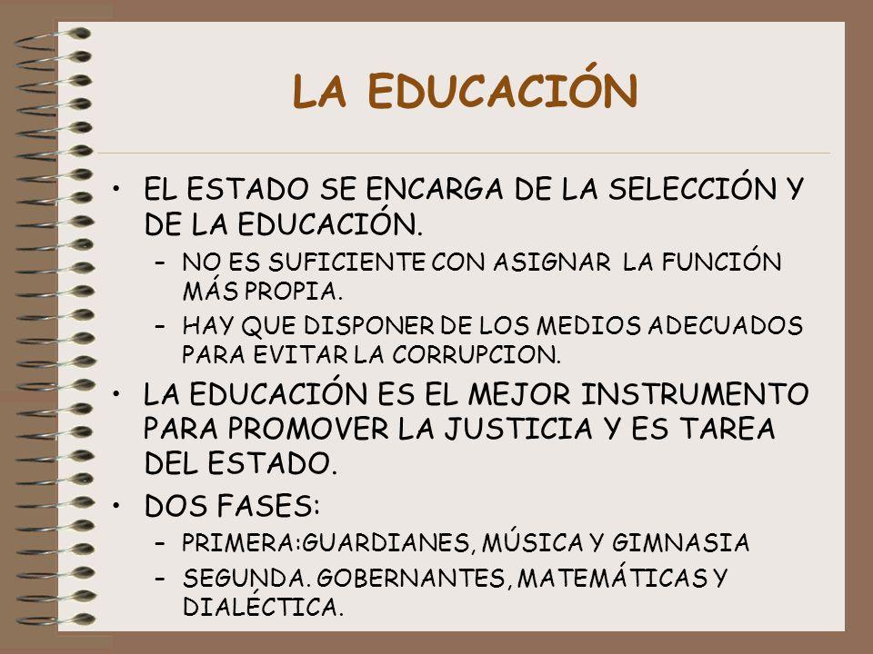 LA EDUCACIÓN EL ESTADO SE ENCARGA DE LA SELECCIÓN Y DE LA EDUCACIÓN.