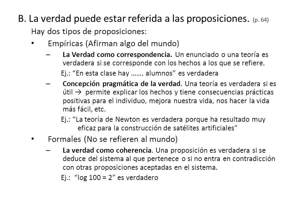 B. La verdad puede estar referida a las proposiciones. (p. 64)