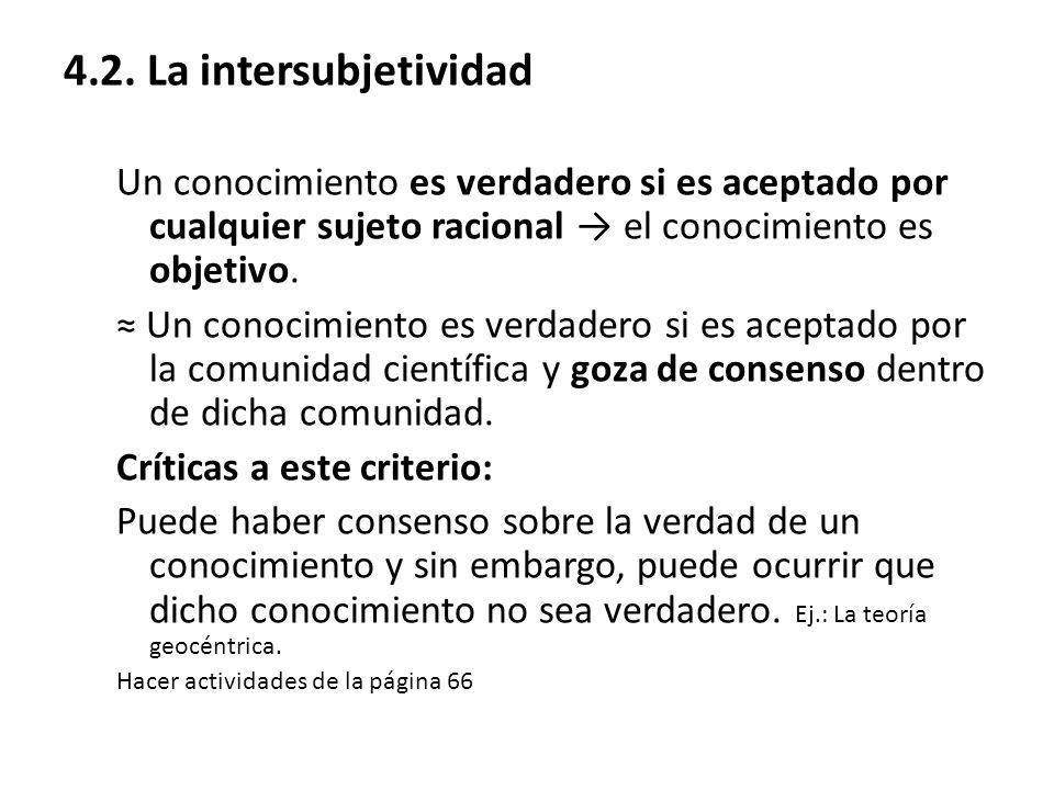4.2. La intersubjetividad Un conocimiento es verdadero si es aceptado por cualquier sujeto racional → el conocimiento es objetivo.