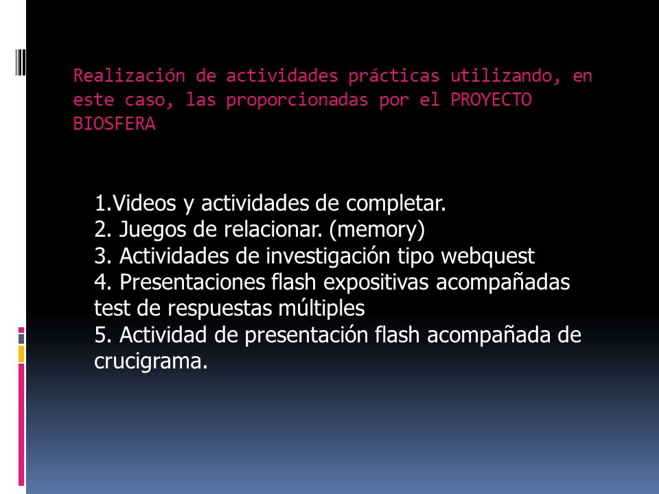 1.Videos y actividades de completar. 2. Juegos de relacionar. (memory)