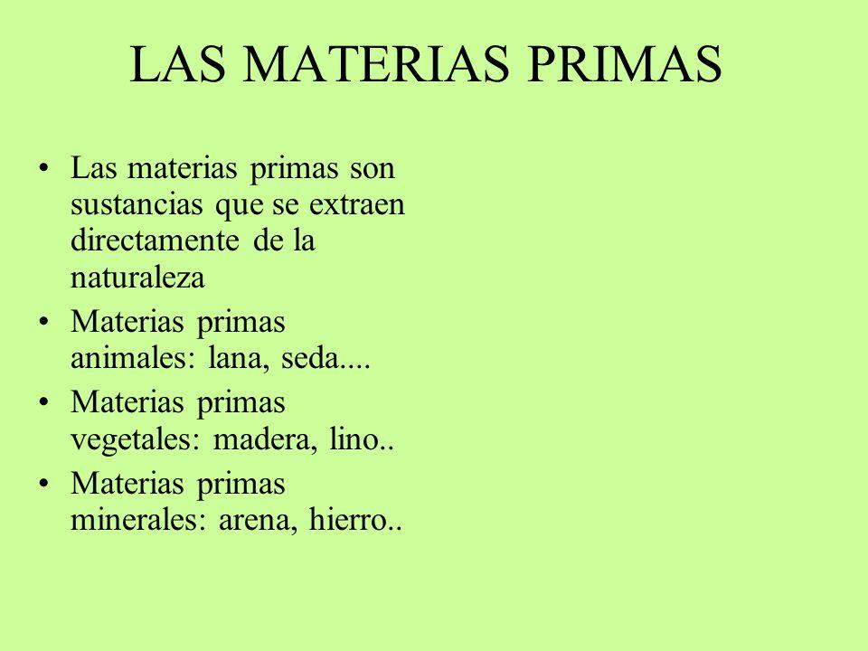LAS MATERIAS PRIMAS Las materias primas son sustancias que se extraen directamente de la naturaleza.