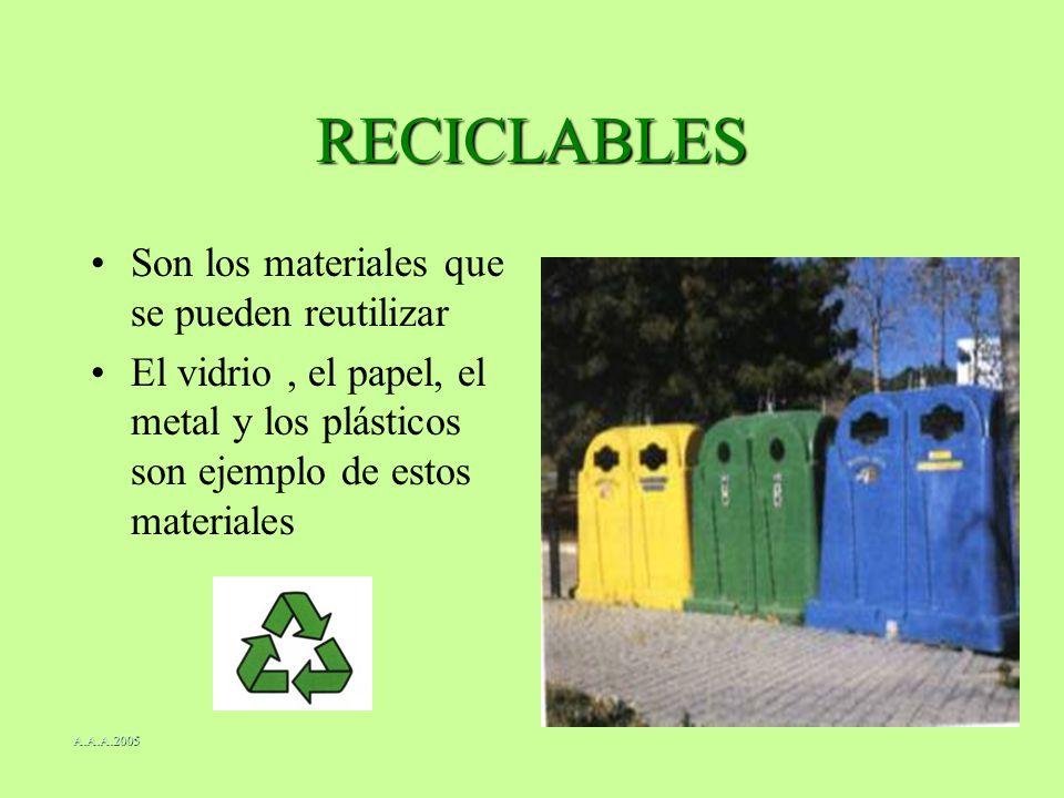 RECICLABLES Son los materiales que se pueden reutilizar
