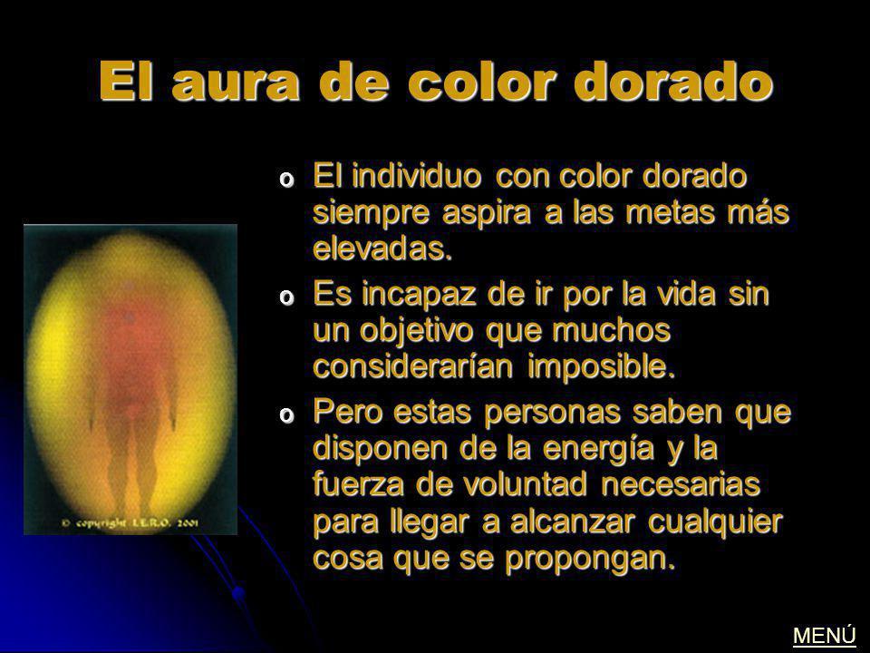 El aura de color dorado El individuo con color dorado siempre aspira a las metas más elevadas.