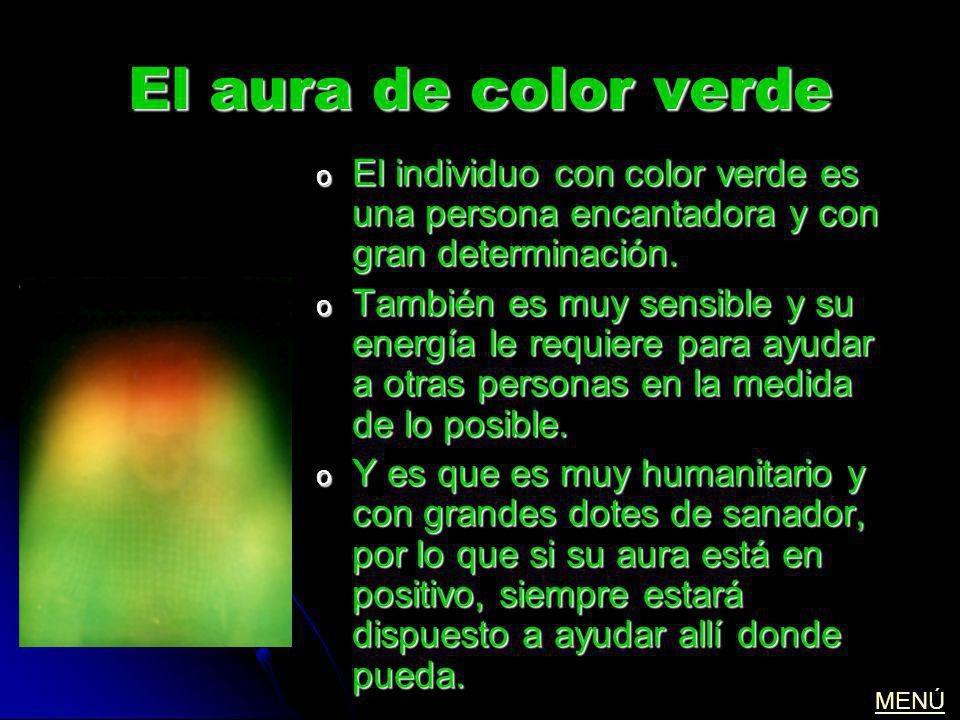 El aura de color verde El individuo con color verde es una persona encantadora y con gran determinación.