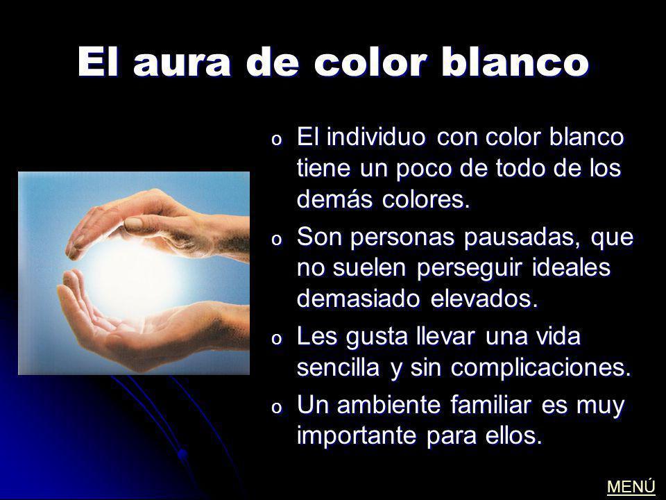 El aura de color blanco El individuo con color blanco tiene un poco de todo de los demás colores.
