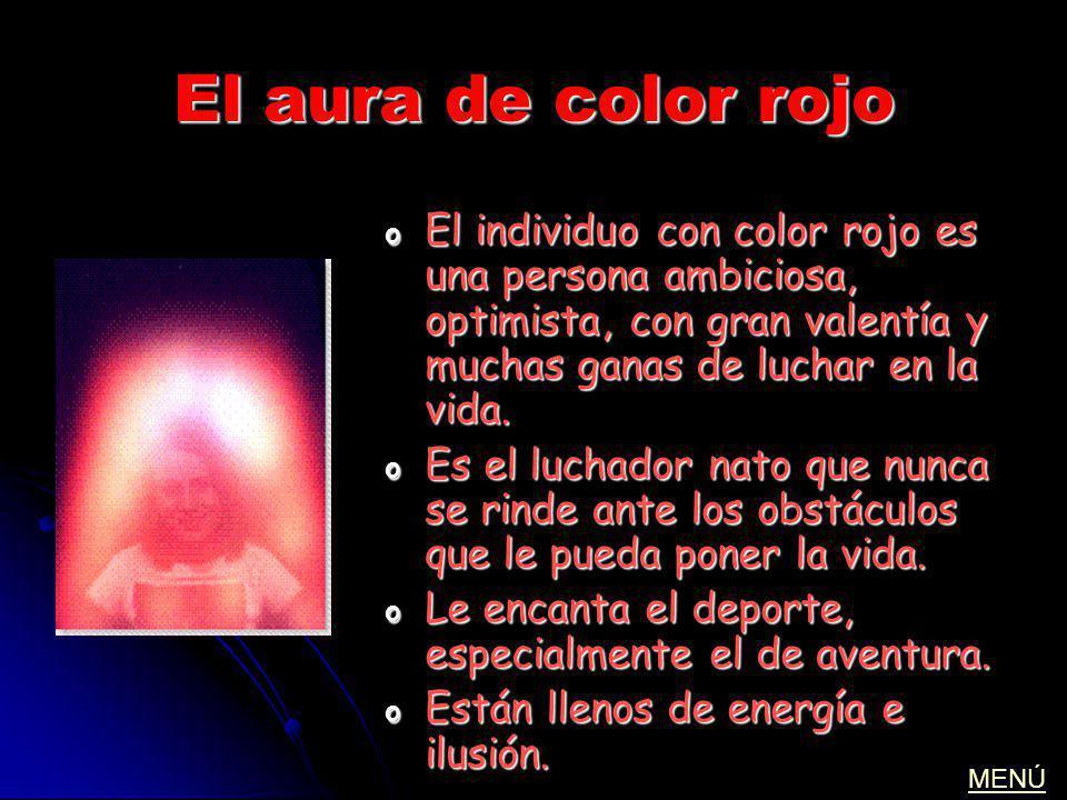 El aura de color rojo El individuo con color rojo es una persona ambiciosa, optimista, con gran valentía y muchas ganas de luchar en la vida.