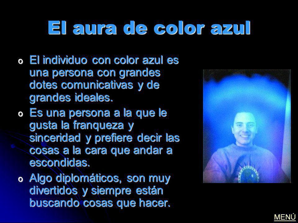 El aura de color azul El individuo con color azul es una persona con grandes dotes comunicativas y de grandes ideales.
