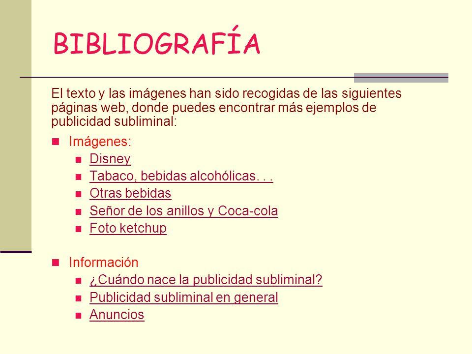 BIBLIOGRAFÍA El texto y las imágenes han sido recogidas de las siguientes páginas web, donde puedes encontrar más ejemplos de publicidad subliminal: