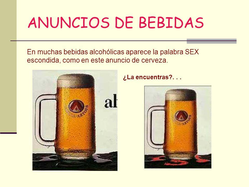 ANUNCIOS DE BEBIDAS En muchas bebidas alcohólicas aparece la palabra SEX escondida, como en este anuncio de cerveza.
