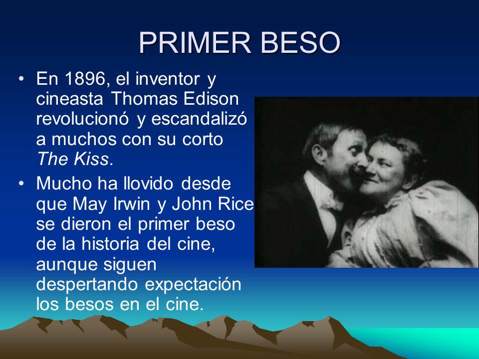PRIMER BESO En 1896, el inventor y cineasta Thomas Edison revolucionó y escandalizó a muchos con su corto The Kiss.