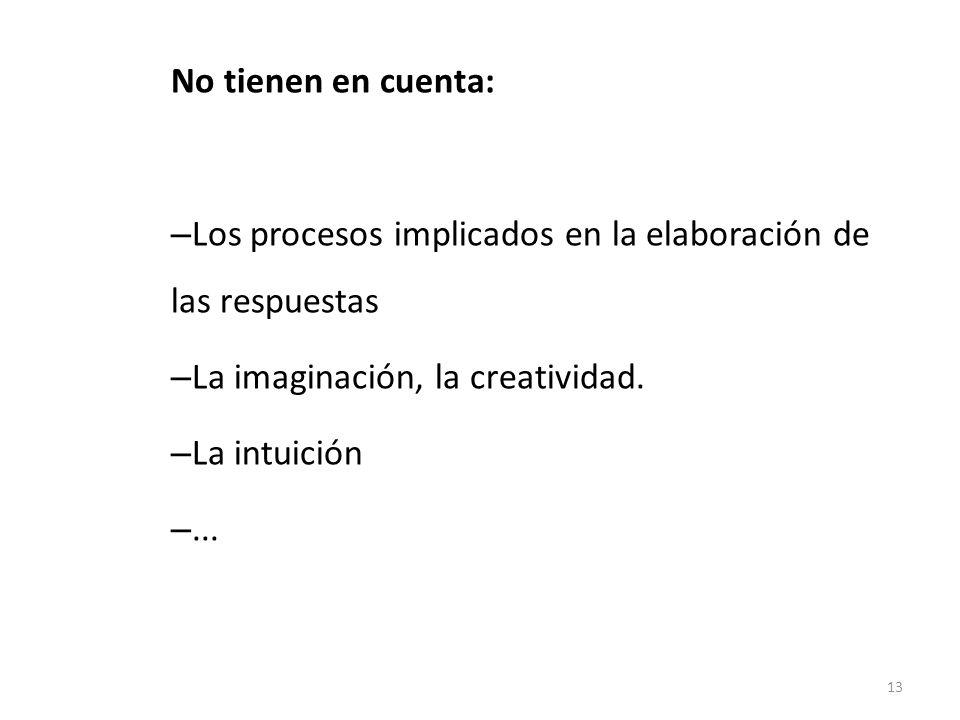 No tienen en cuenta: Los procesos implicados en la elaboración de las respuestas. La imaginación, la creatividad.