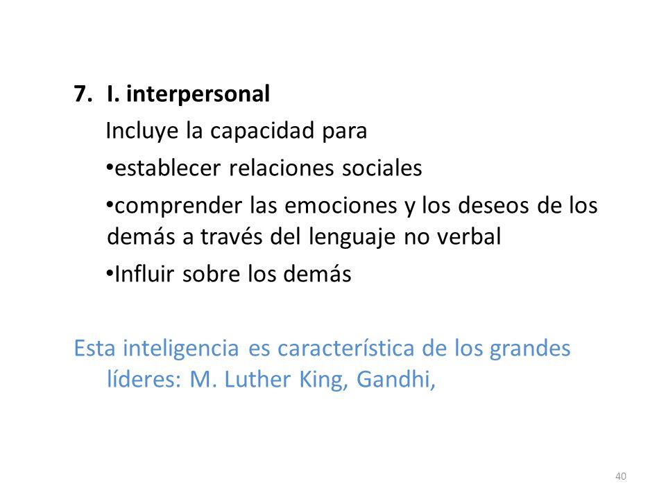 I. interpersonal Incluye la capacidad para. establecer relaciones sociales.