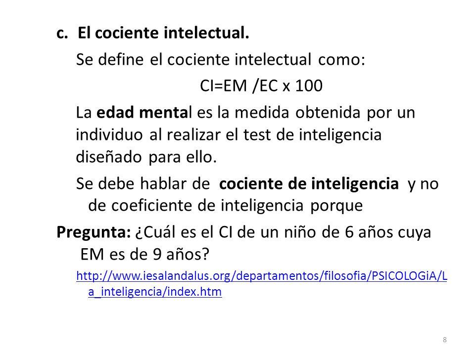 c. El cociente intelectual. Se define el cociente intelectual como: