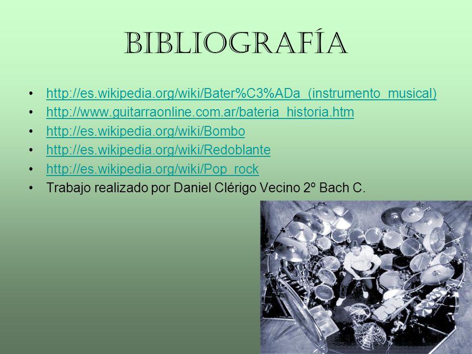 BIBLIOGRAFÍA http://es.wikipedia.org/wiki/Bater%C3%ADa_(instrumento_musical) http://www.guitarraonline.com.ar/bateria_historia.htm.