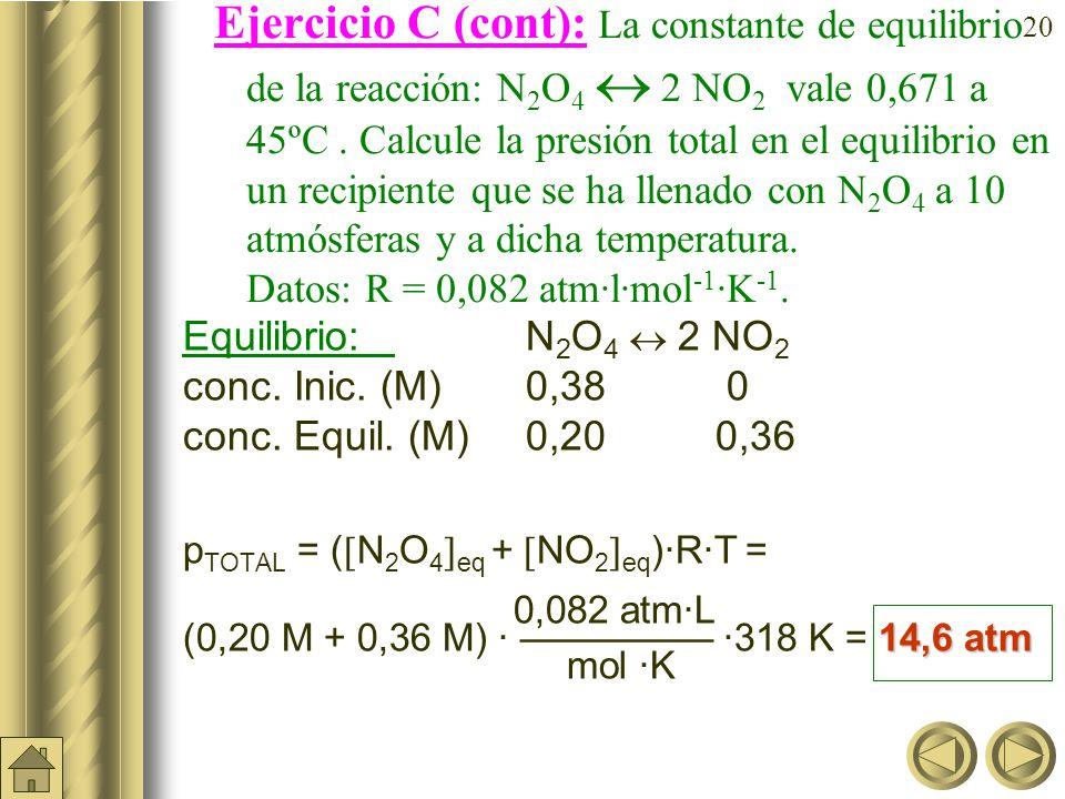 Ejercicio C (cont): La constante de equilibrio de la reacción: N2O4  2 NO2 vale 0,671 a 45ºC . Calcule la presión total en el equilibrio en un recipiente que se ha llenado con N2O4 a 10 atmósferas y a dicha temperatura. Datos: R = 0,082 atm·l·mol-1·K-1.