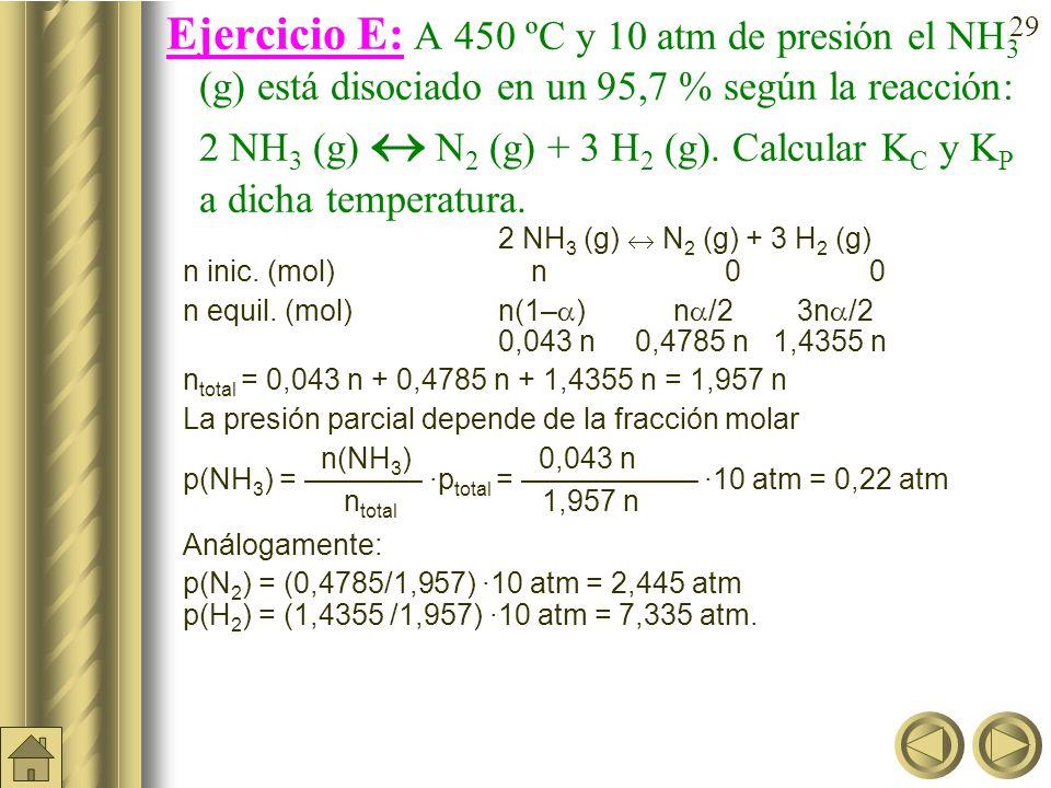 Ejercicio E: A 450 ºC y 10 atm de presión el NH3 (g) está disociado en un 95,7 % según la reacción: 2 NH3 (g)  N2 (g) + 3 H2 (g). Calcular KC y KP a dicha temperatura.