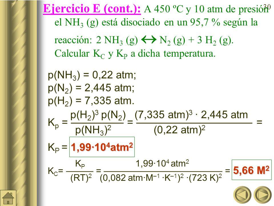 Ejercicio E (cont.): A 450 ºC y 10 atm de presión el NH3 (g) está disociado en un 95,7 % según la reacción: 2 NH3 (g)  N2 (g) + 3 H2 (g). Calcular KC y KP a dicha temperatura.
