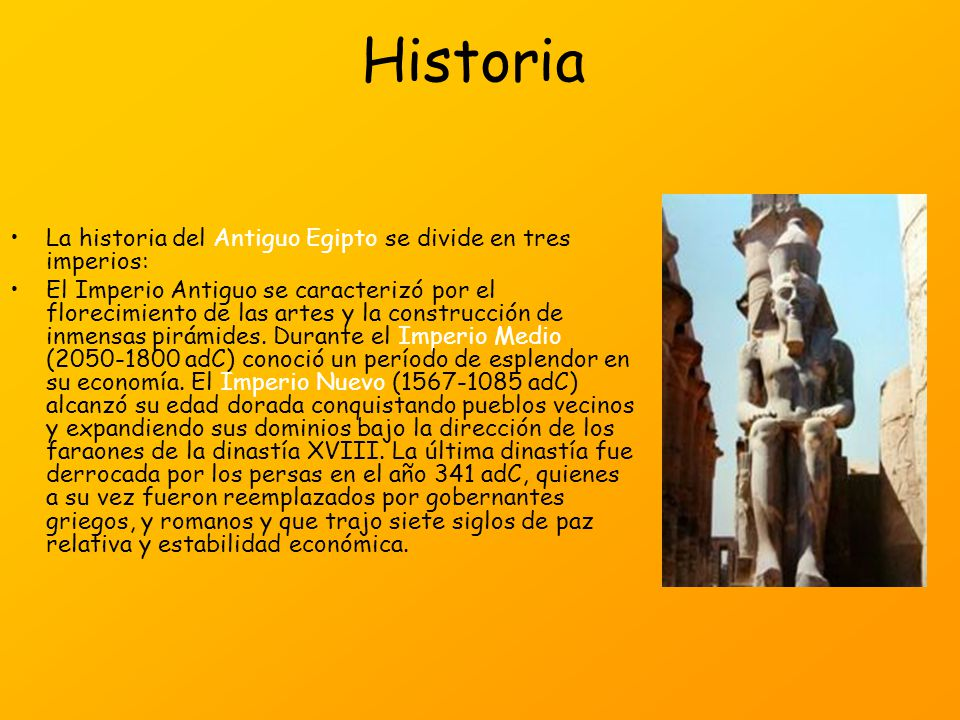 Historia La historia del Antiguo Egipto se divide en tres imperios: