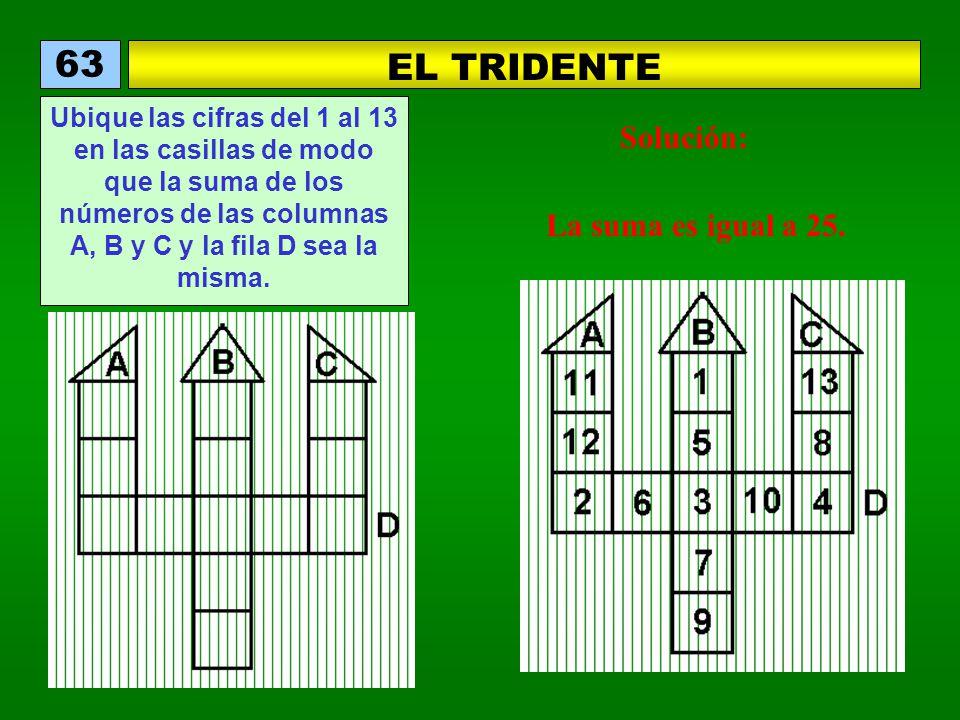63 EL TRIDENTE Solución: La suma es igual a 25.