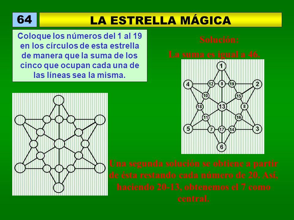 64 LA ESTRELLA MÁGICA Solución: La suma es igual a 46.